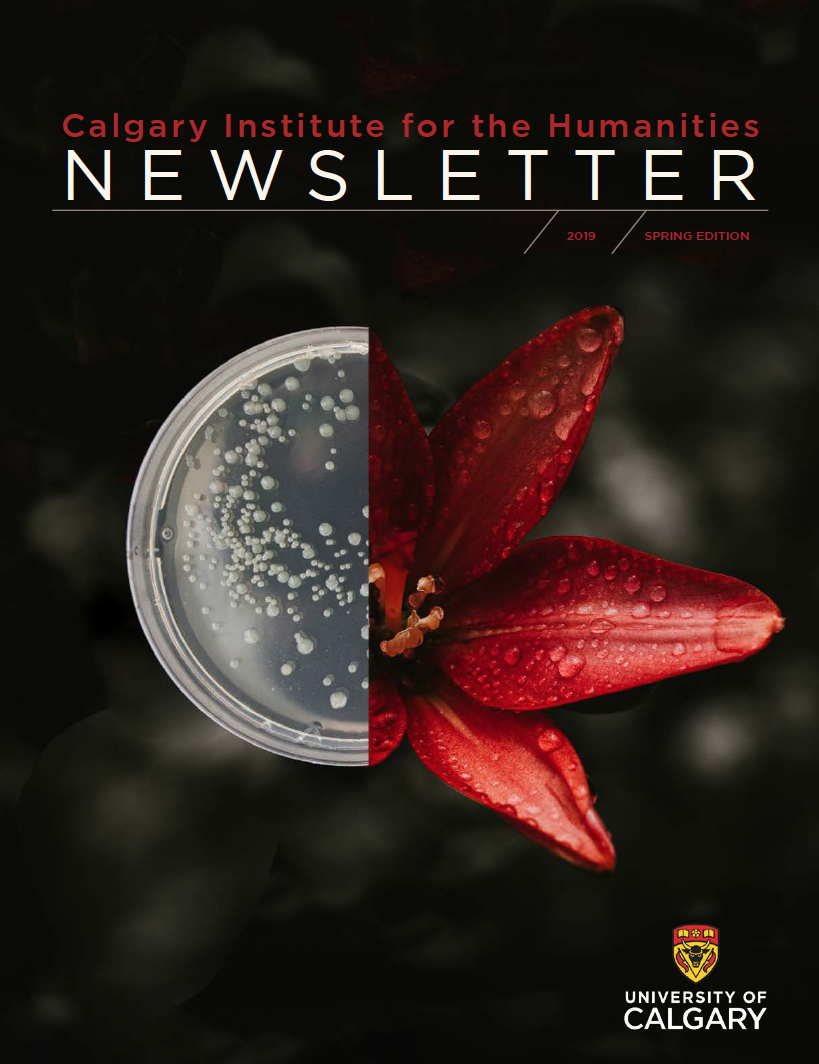 Calgary Institute for the Humanities Newsletter: Spring 2019 Edition