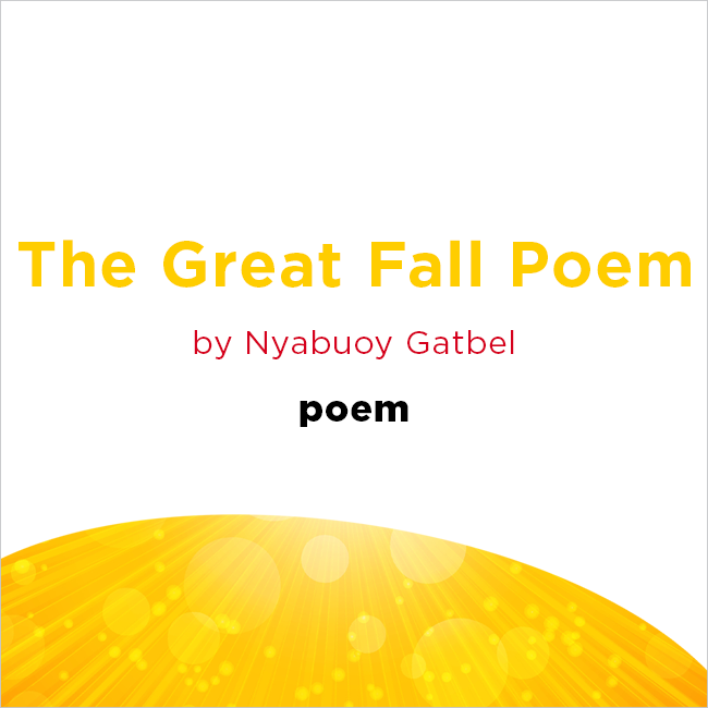 The Greta Fall Poem by Nyabuoy Gatbel