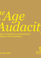 The Age of Audacity: 50 Years of Ambition and Adventure at Calgary's Own University