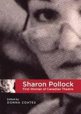 Sharon Pollock: First Woman of Canadian Theatre by Donna Coates