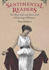 Sentimental Readers: The Rise, Fall and Revival of a Disparaged Rhetoric by Faye Halpern